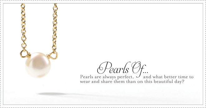 Pearls Of: Pearls are always perfect, and what better time to wear and share them than on this beautiful day?