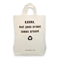 karma. what goes around, comes around. reusable shopping bag