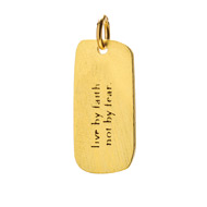 """live by faith, not by fear"" charm, gold dipped"
